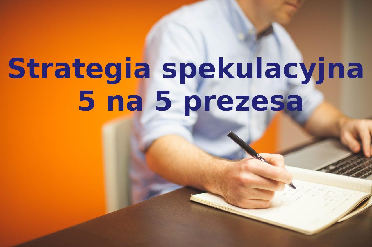 Strategia spekulacyjna 5 na 5 prezesa